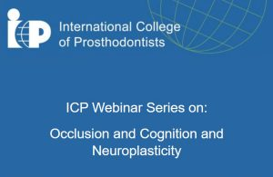 ICP Webinar Series on:  Occlusion and Cognition and Neuroplasticity